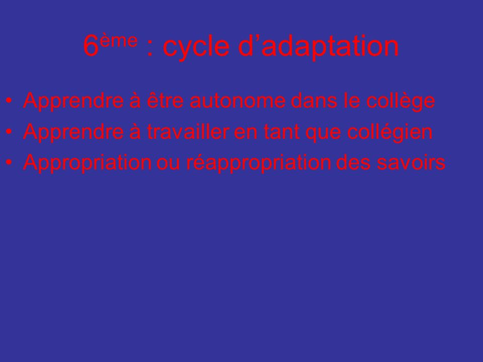 5 ème /4 ème : cycle central Renforcement des apprentissages généraux Technologie : expérimentation et manipulation Ateliers de la SEGPA (4 ème ) Découverte des métiers (stages, VSP) Éducation à la citoyenneté