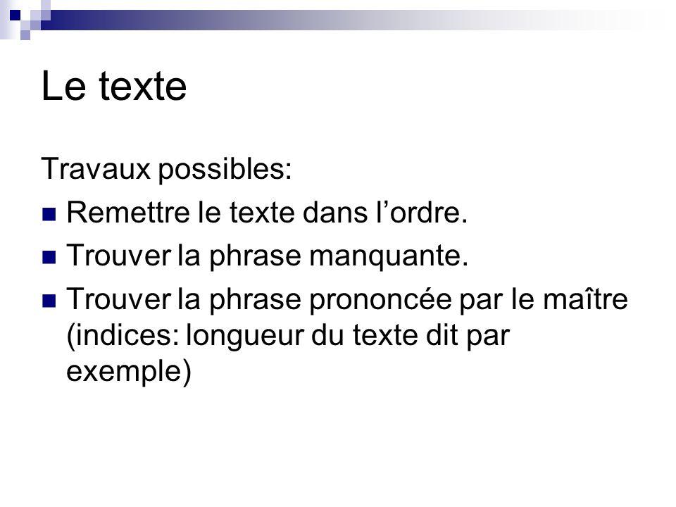 Le texte Travaux possibles: Remettre le texte dans lordre. Trouver la phrase manquante. Trouver la phrase prononcée par le maître (indices: longueur d