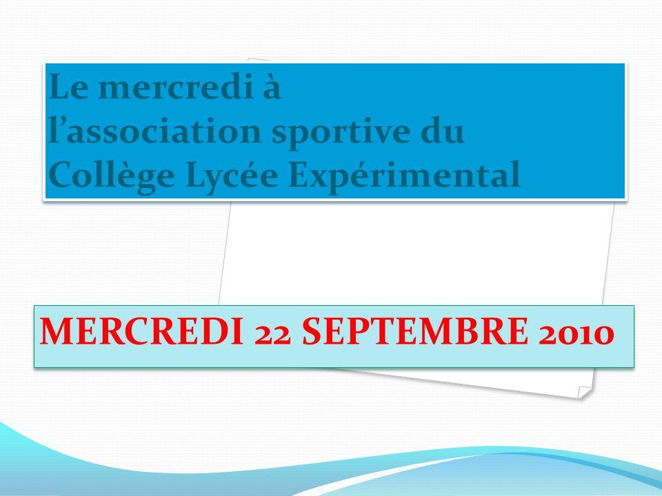 Le mercredi à lassociation sportive du Collège Lycée Expérimental MERCREDI 22 SEPTEMBRE 2010