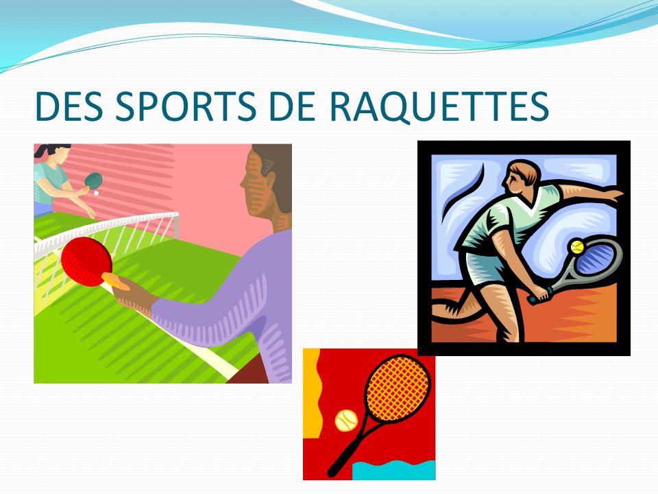 DES SPORTS DE RAQUETTES