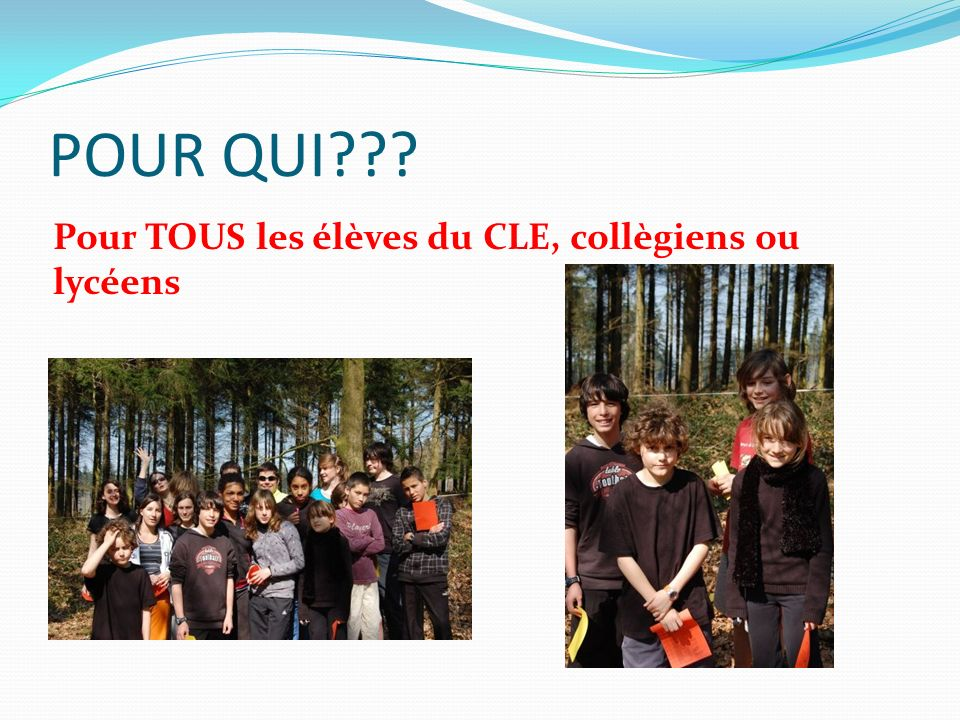 POUR QUI Pour TOUS les élèves du CLE, collègiens ou lycéens