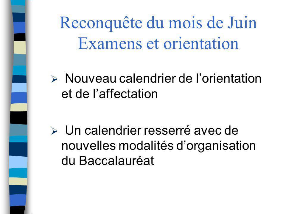 Reconquête du mois de Juin Examens et orientation Nouveau calendrier de lorientation et de laffectation Un calendrier resserré avec de nouvelles modal