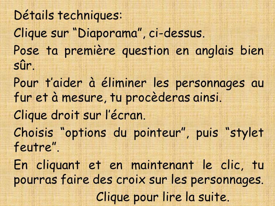 Détails techniques: Clique sur Diaporama, ci-dessus. Pose ta première question en anglais bien sûr. Pour taider à éliminer les personnages au fur et à