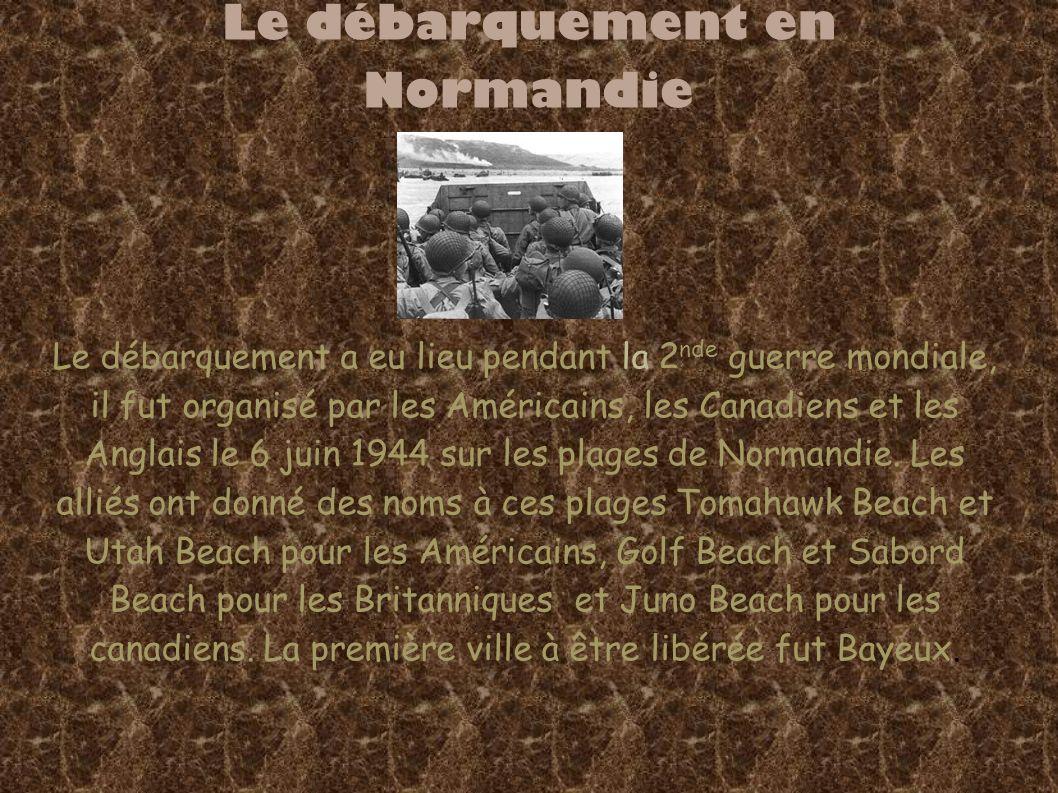 Le débarquement en Normandie Le débarquement a eu lieu pendant la 2 nde guerre mondiale, il fut organisé par les Américains, les Canadiens et les Anglais le 6 juin 1944 sur les plages de Normandie.
