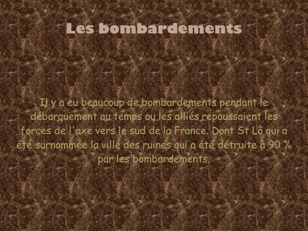 Les bombardements Il y a eu beaucoup de bombardements pendant le débarquement au temps ou les alliés repoussaient les forces de l axe vers le sud de la France.