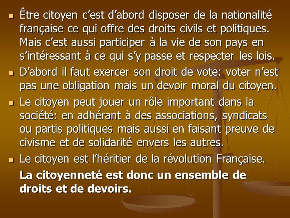 Être citoyen cest dabord disposer de la nationalité française ce qui offre des droits civils et politiques. Mais cest aussi participer à la vie de son