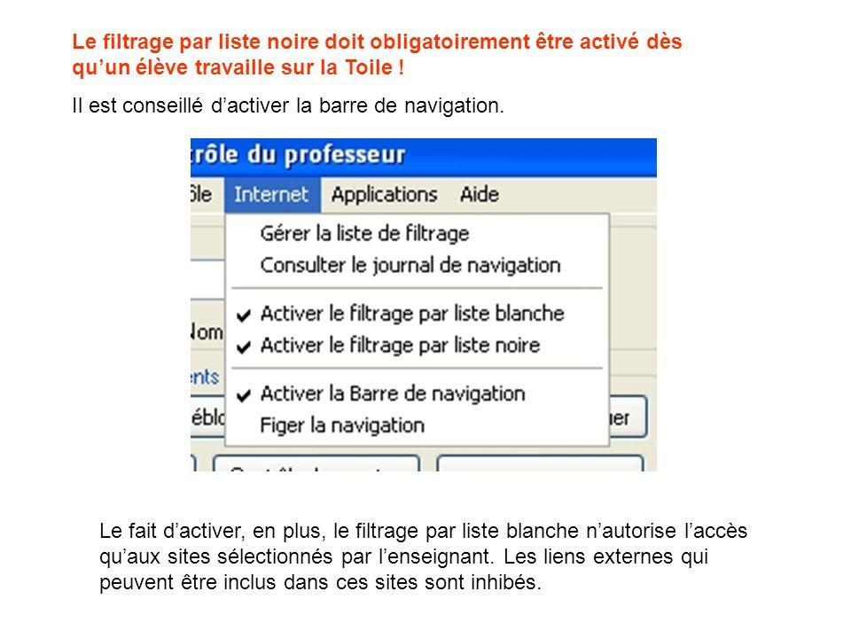 Le filtrage par liste noire doit obligatoirement être activé dès quun élève travaille sur la Toile ! Il est conseillé dactiver la barre de navigation.
