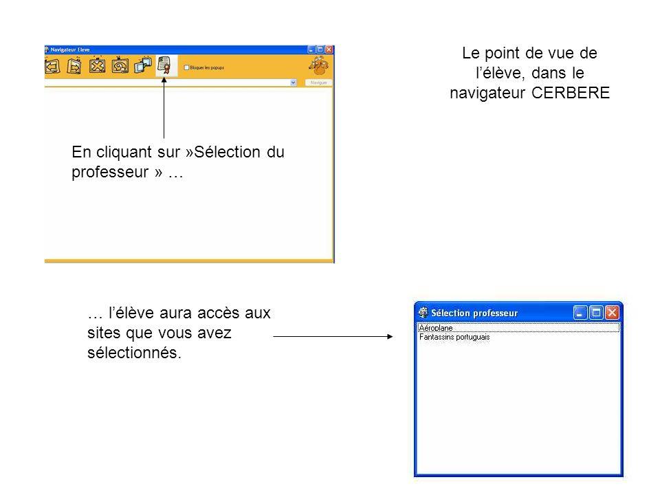 En cliquant sur »Sélection du professeur » … … lélève aura accès aux sites que vous avez sélectionnés. Le point de vue de lélève, dans le navigateur C
