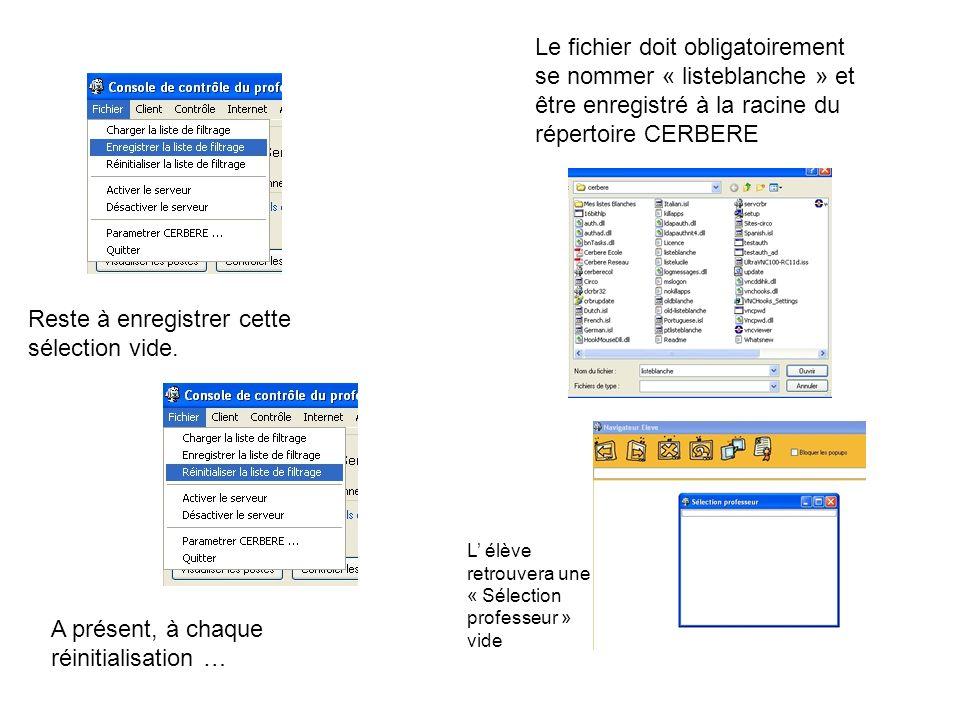 Reste à enregistrer cette sélection vide. Le fichier doit obligatoirement se nommer « listeblanche » et être enregistré à la racine du répertoire CERB