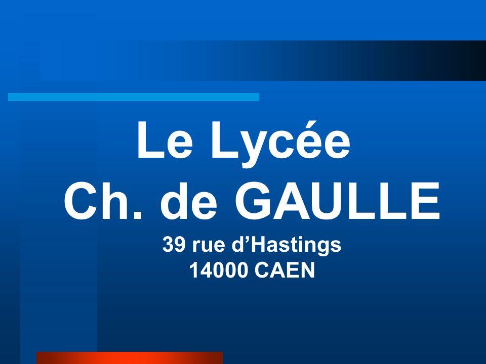Le Lycée Ch. de GAULLE 39 rue dHastings 14000 CAEN