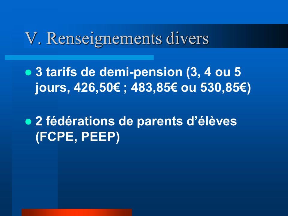 V. Renseignements divers 3 tarifs de demi-pension (3, 4 ou 5 jours, 426,50 ; 483,85 ou 530,85) 2 fédérations de parents délèves (FCPE, PEEP)