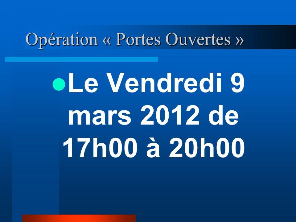 Opération « Portes Ouvertes » Le Vendredi 9 mars 2012 de 17h00 à 20h00