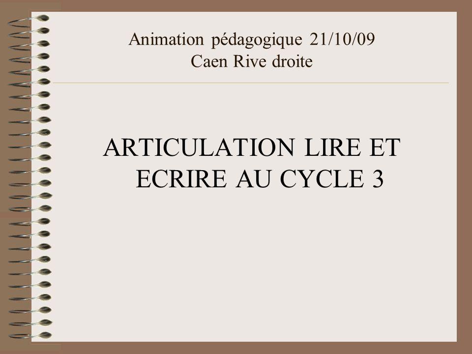 Animation pédagogique 21/10/09 Caen Rive droite ARTICULATION LIRE ET ECRIRE AU CYCLE 3