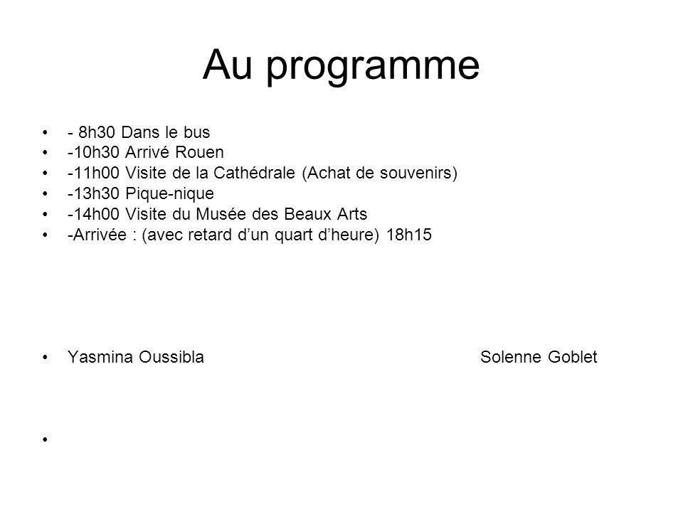 Au programme - 8h30 Dans le bus -10h30 Arrivé Rouen -11h00 Visite de la Cathédrale (Achat de souvenirs) -13h30 Pique-nique -14h00 Visite du Musée des