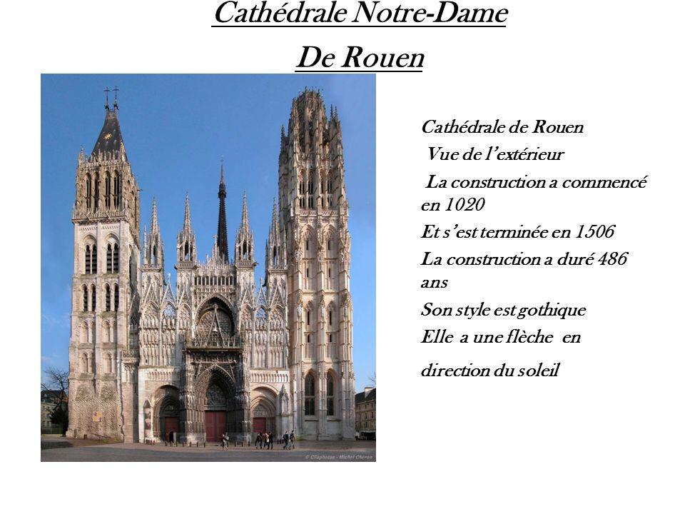 Cathédrale Notre-Dame De Rouen Cathédrale de Rouen Vue de lextérieur La construction a commencé en 1020 Et sest terminée en 1506 La construction a dur