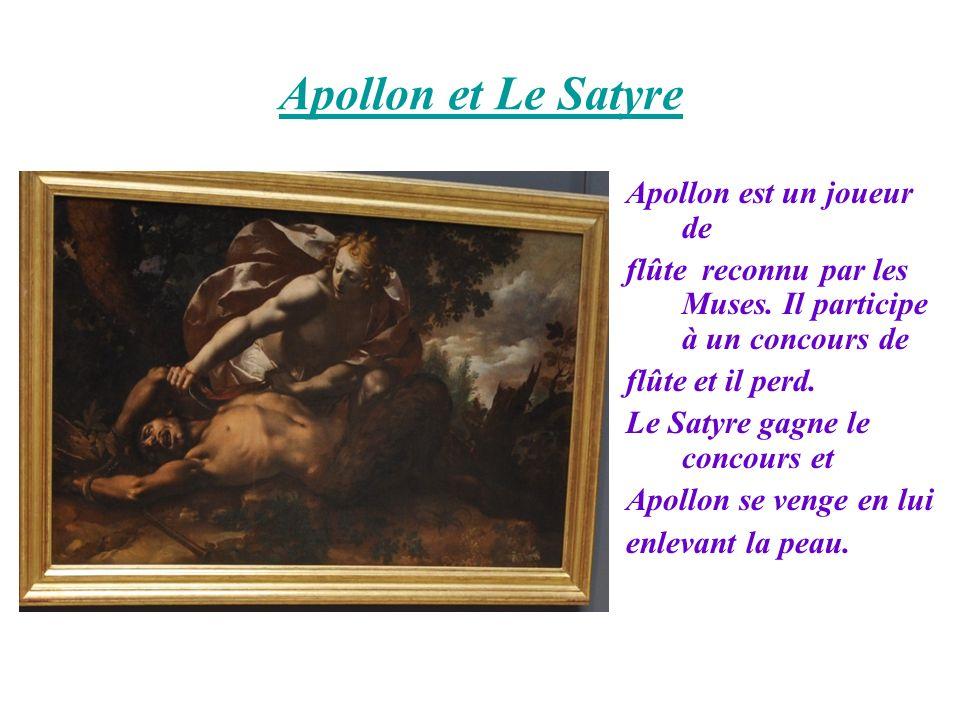 Apollon et Le Satyre Apollon est un joueur de flûte reconnu par les Muses. Il participe à un concours de flûte et il perd. Le Satyre gagne le concours