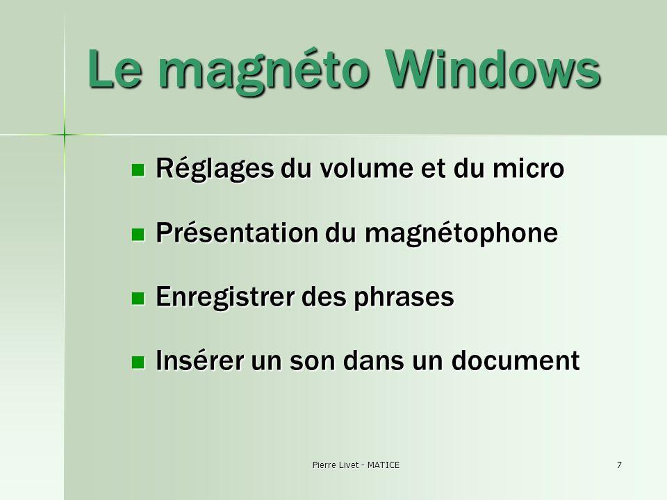 Pierre Livet - MATICE7 Le magnéto Windows Réglages du volume et du micro Réglages du volume et du micro Présentation du magnétophone Présentation du magnétophone Enregistrer des phrases Enregistrer des phrases Insérer un son dans un document Insérer un son dans un document