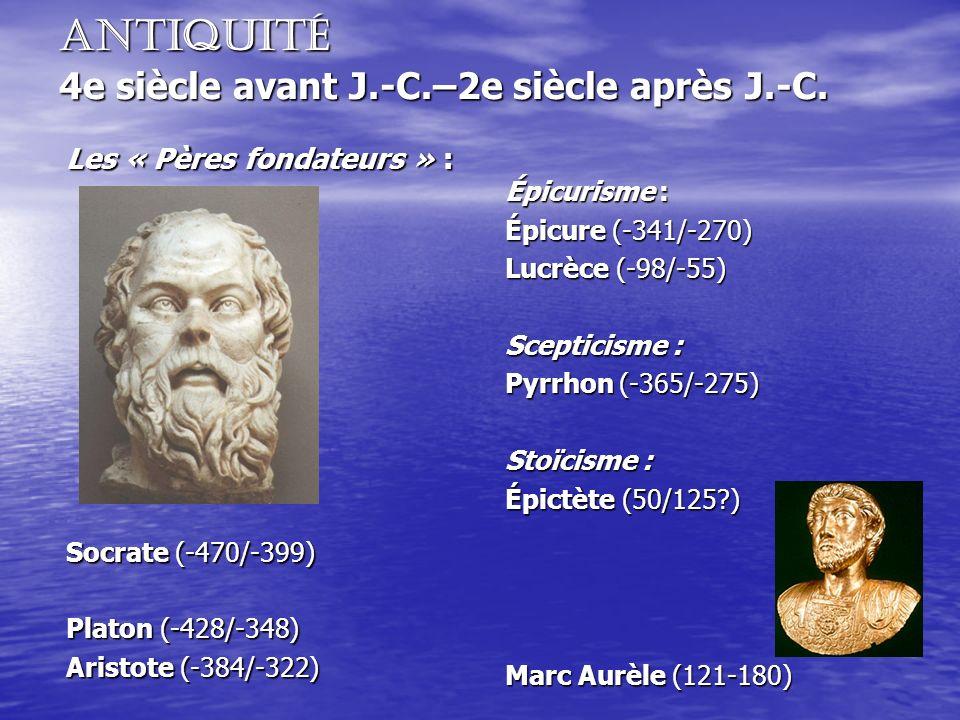 Antiquité 4e siècle avant J.-C.–2e siècle après J.-C. Les « Pères fondateurs » : Socrate (-470/-399) Platon (-428/-348) Aristote (-384/-322) Épicurism
