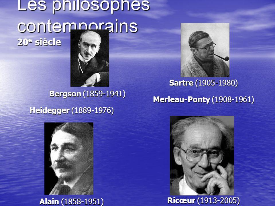 Les philosophes contemporains 20 e siècle Bergson (1859-1941) Bergson (1859-1941) Heidegger (1889-1976) Alain (1858-1951) Sartre (1905-1980) Merleau-P