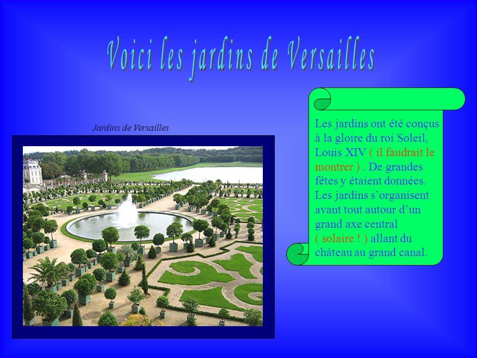 Les jardins ont été conçus à la gloire du roi Soleil, Louis XIV ( il faudrait le montrer ). De grandes fêtes y étaient données. Les jardins sorganisen