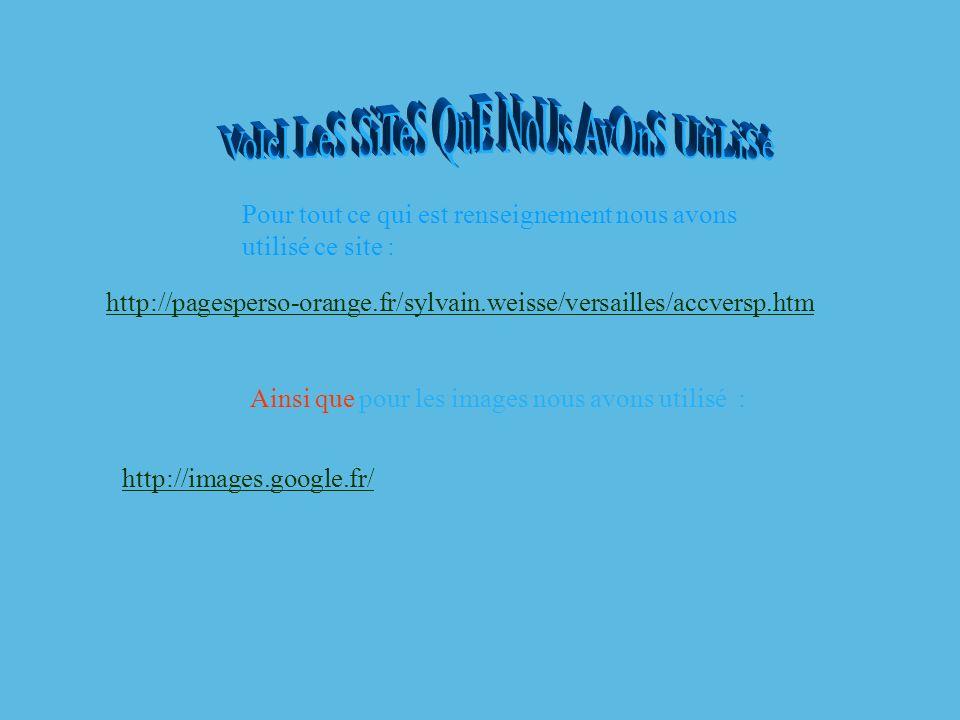 http://pagesperso-orange.fr/sylvain.weisse/versailles/accversp.htm Ainsi que pour les images nous avons utilisé : http://images.google.fr/ Pour tout c