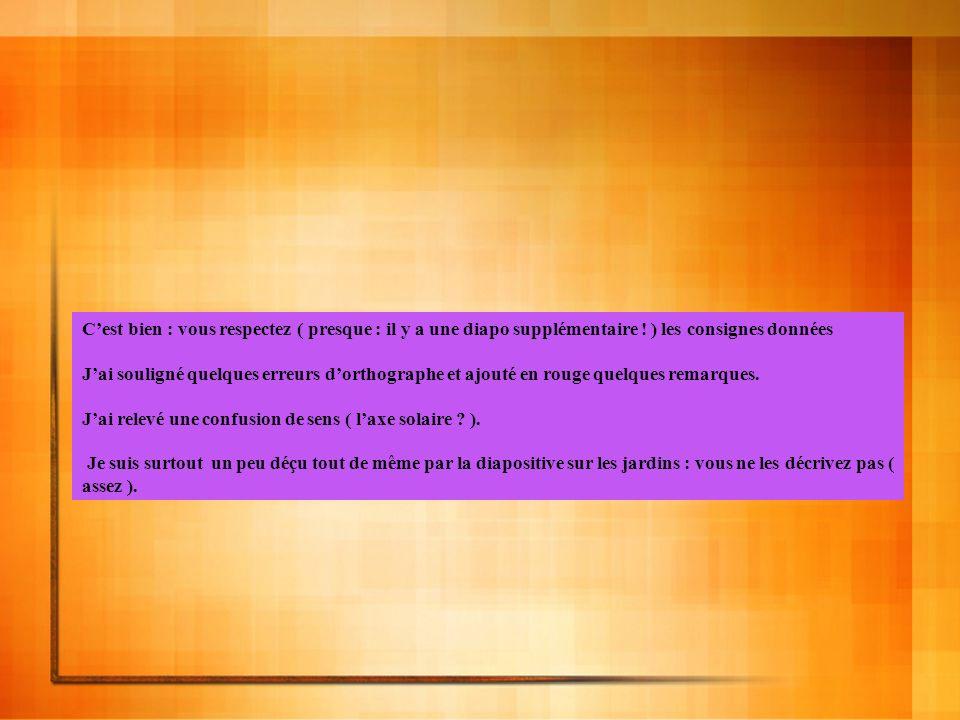 Cest bien : vous respectez ( presque : il y a une diapo supplémentaire ! ) les consignes données Jai souligné quelques erreurs dorthographe et ajouté