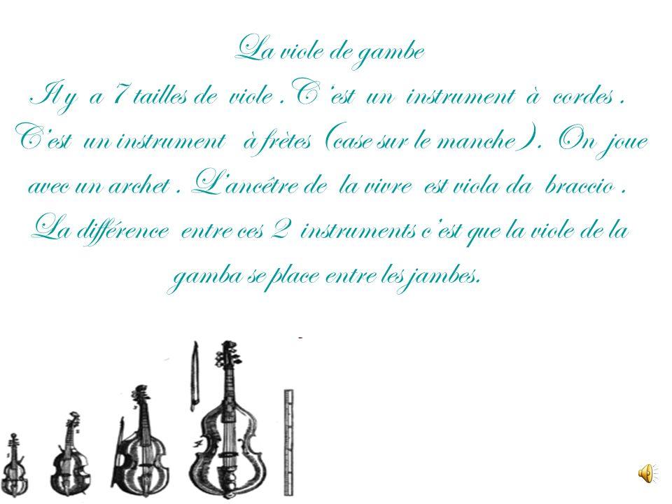 La viole de gambe Il y a 7 tailles de viole.C est un instrument à cordes. Cest un instrument à frètes (case sur le manche ). On joue avec un archet. L