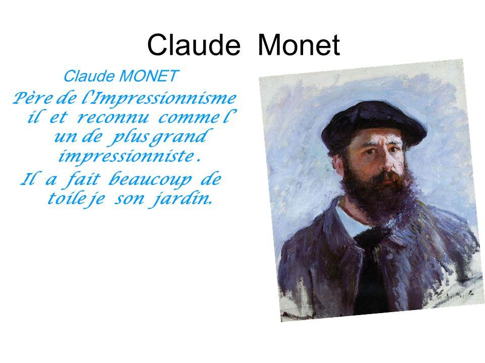 Claude MONET Père de l'Impressionnisme il et reconnu comme l un de plus grand impressionniste. Il a fait beaucoup de toile je son jardin.