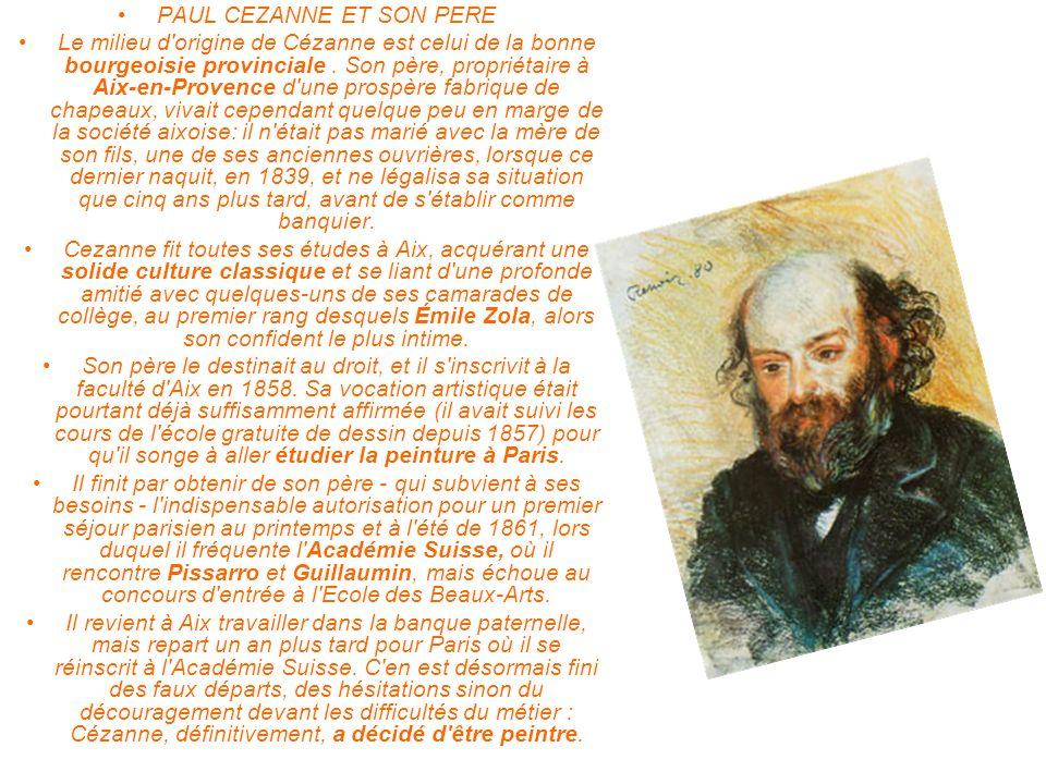 PAUL CEZANNE ET SON PERE Le milieu d'origine de Cézanne est celui de la bonne bourgeoisie provinciale. Son père, propriétaire à Aix-en-Provence d'une