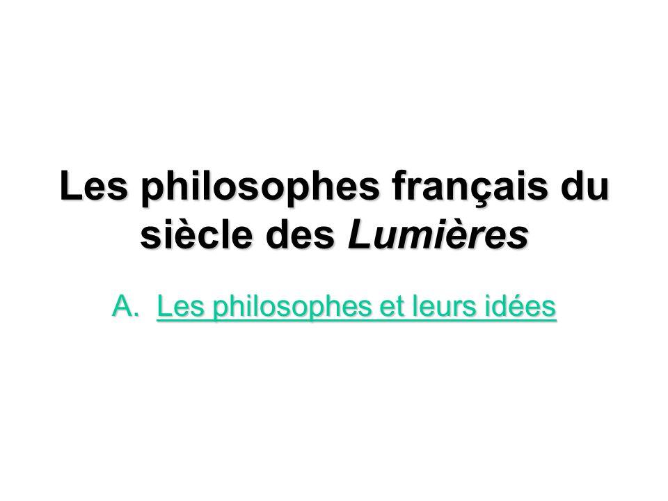 Les philosophes français du siècle des Lumières A.Les philosophes et leurs idées