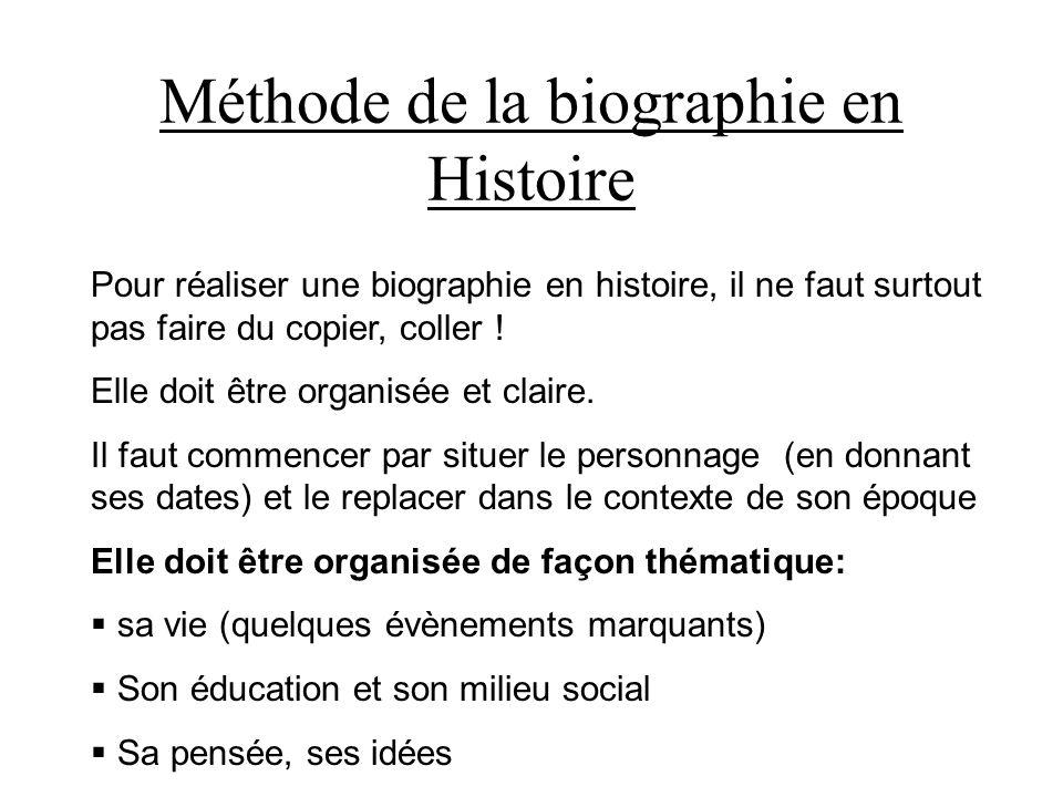 Méthode de la biographie en Histoire Pour réaliser une biographie en histoire, il ne faut surtout pas faire du copier, coller ! Elle doit être organis