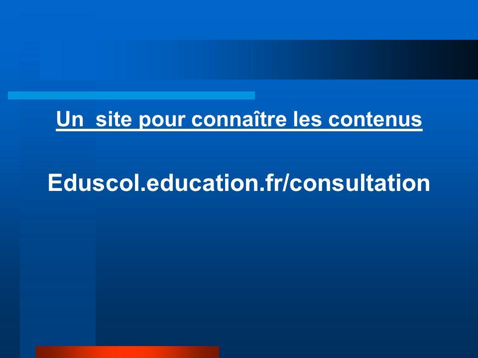Un site pour connaître les contenus Eduscol.education.fr/consultation