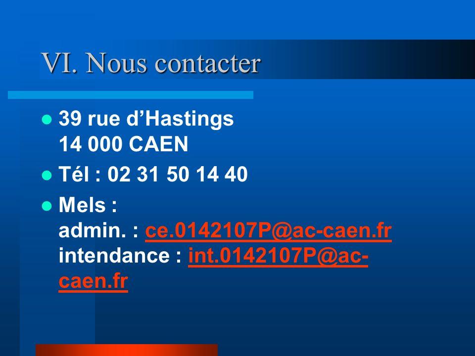 VI. Nous contacter 39 rue dHastings 14 000 CAEN Tél : 02 31 50 14 40 Mels : admin. : ce.0142107P@ac-caen.fr intendance : int.0142107P@ac- caen.frce.01