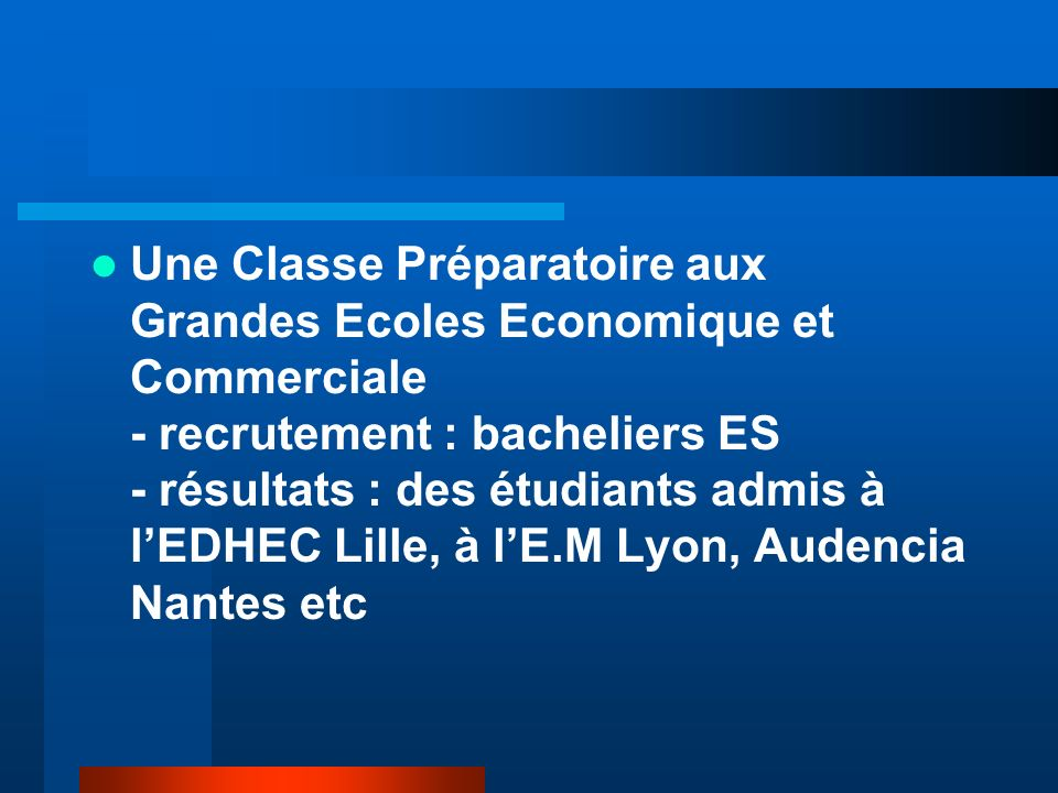 Une Classe Préparatoire aux Grandes Ecoles Economique et Commerciale - recrutement : bacheliers ES - résultats : des étudiants admis à lEDHEC Lille, à
