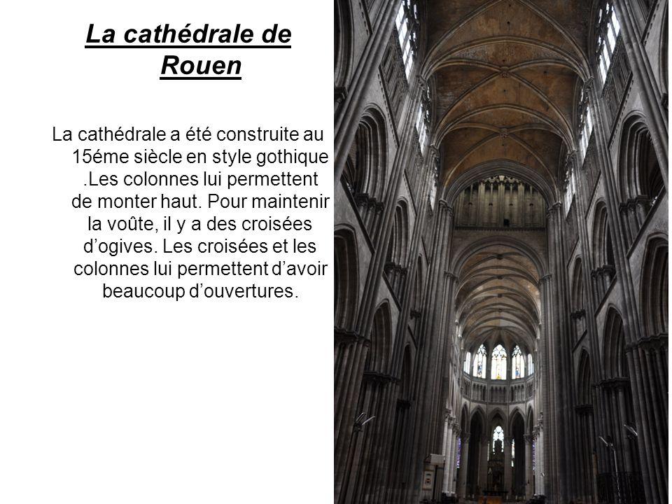 La cathédrale de Rouen La cathédrale a été construite au 15éme siècle en style gothique.Les colonnes lui permettent de monter haut. Pour maintenir la