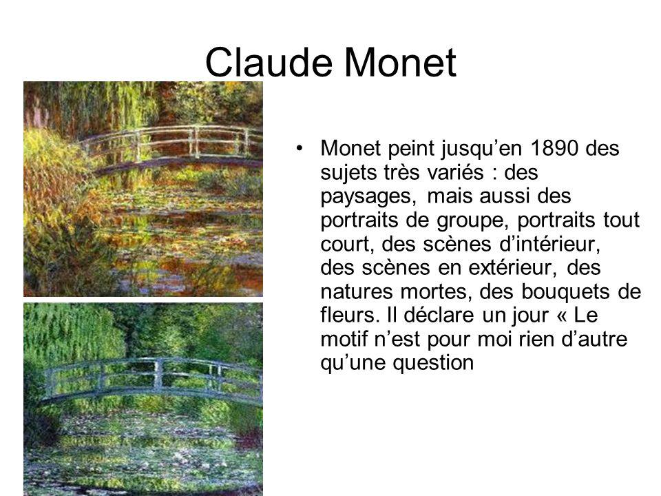 Claude Monet Monet peint jusquen 1890 des sujets très variés : des paysages, mais aussi des portraits de groupe, portraits tout court, des scènes dint