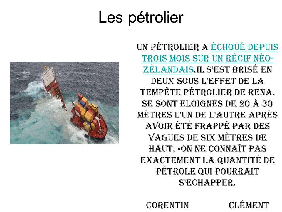 Les pétrolier Un pétrolier a échoué depuis trois mois sur un récif néo- zélandais.il S'est brisé en deux sous l'effet de la tempête pétrolier de Rena.