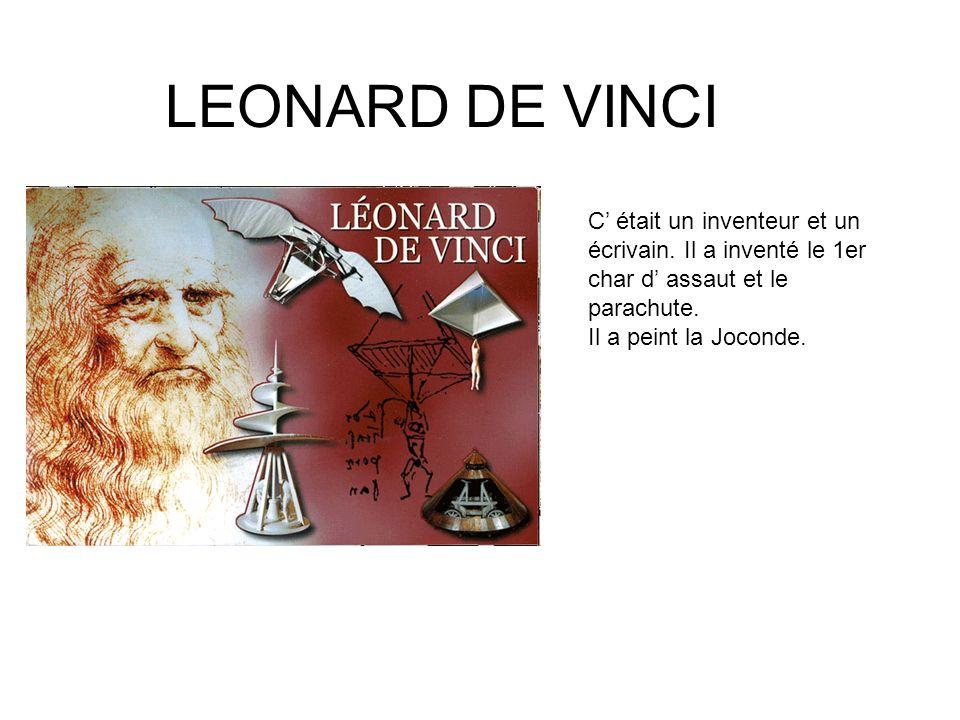 C était un inventeur et un écrivain. Il a inventé le 1er char d assaut et le parachute. Il a peint la Joconde. LEONARD DE VINCI