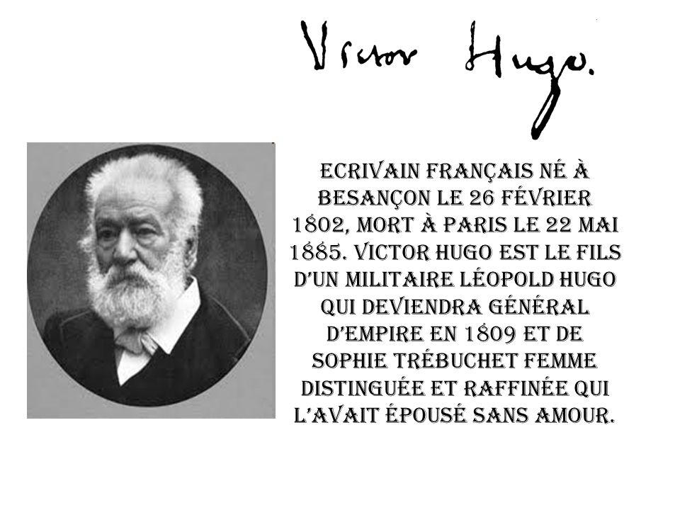 Ecrivain français né à Besançon le 26 Février 1802, mort à Paris le 22 mai 1885. Victor Hugo est le fils dun militaire Léopold Hugo qui deviendra géné