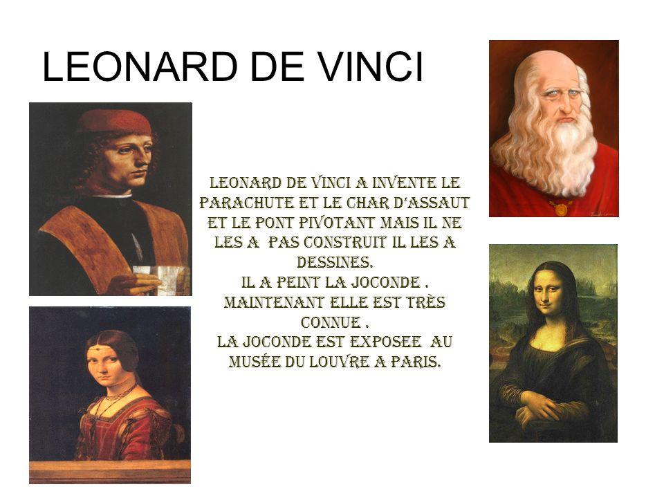 LEONARD DE VINCI Leonard de Vinci a invente le parachute et le char dassaut et le pont pivotant mais il ne les a pas construit il les a dessines. Il a