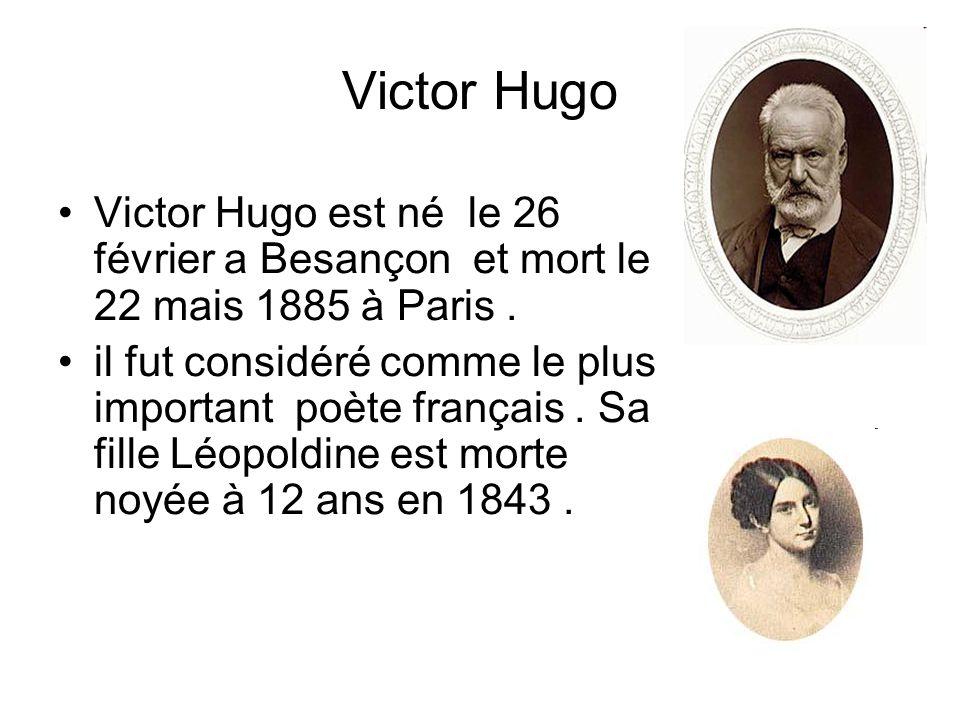 Victor Hugo Victor Hugo est né le 26 février a Besançon et mort le 22 mais 1885 à Paris. il fut considéré comme le plus important poète français. Sa f