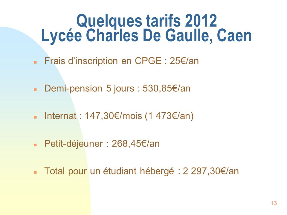 13 Quelques tarifs 2012 Lycée Charles De Gaulle, Caen n Frais dinscription en CPGE : 25/an n Demi-pension 5 jours : 530,85/an n Internat : 147,30/mois