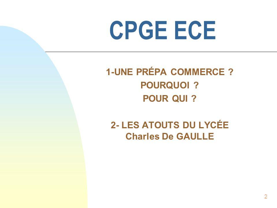 2 CPGE ECE 1-UNE PRÉPA COMMERCE ? POURQUOI ? POUR QUI ? 2- LES ATOUTS DU LYCÉE Charles De GAULLE