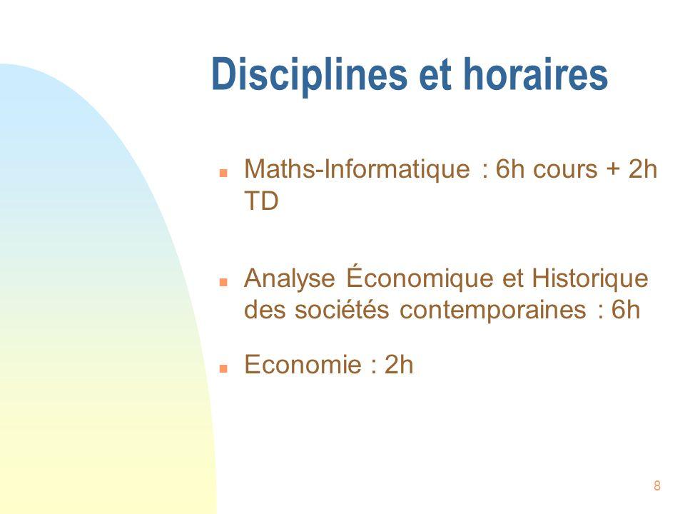 8 Disciplines et horaires n Maths-Informatique : 6h cours + 2h TD n Analyse Économique et Historique des sociétés contemporaines : 6h n Economie : 2h