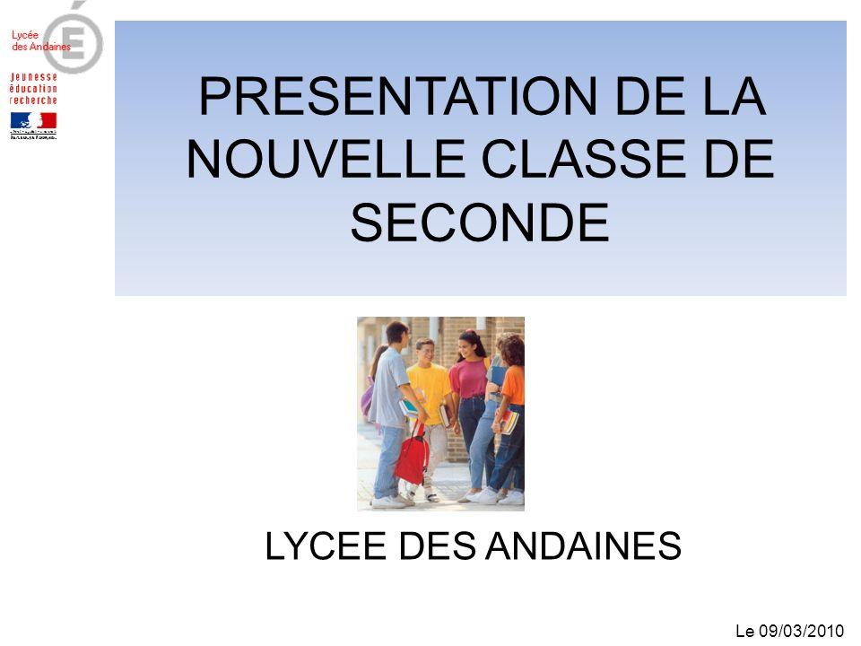 PRESENTATION DE LA NOUVELLE CLASSE DE SECONDE LYCEE DES ANDAINES Le 09/03/2010