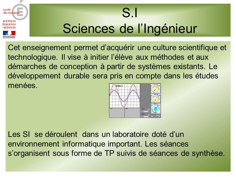 S.I Sciences de lIngénieur Cet enseignement permet dacquérir une culture scientifique et technologique.