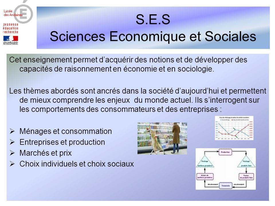 S.E.S Sciences Economique et Sociales Cet enseignement permet dacquérir des notions et de développer des capacités de raisonnement en économie et en sociologie.