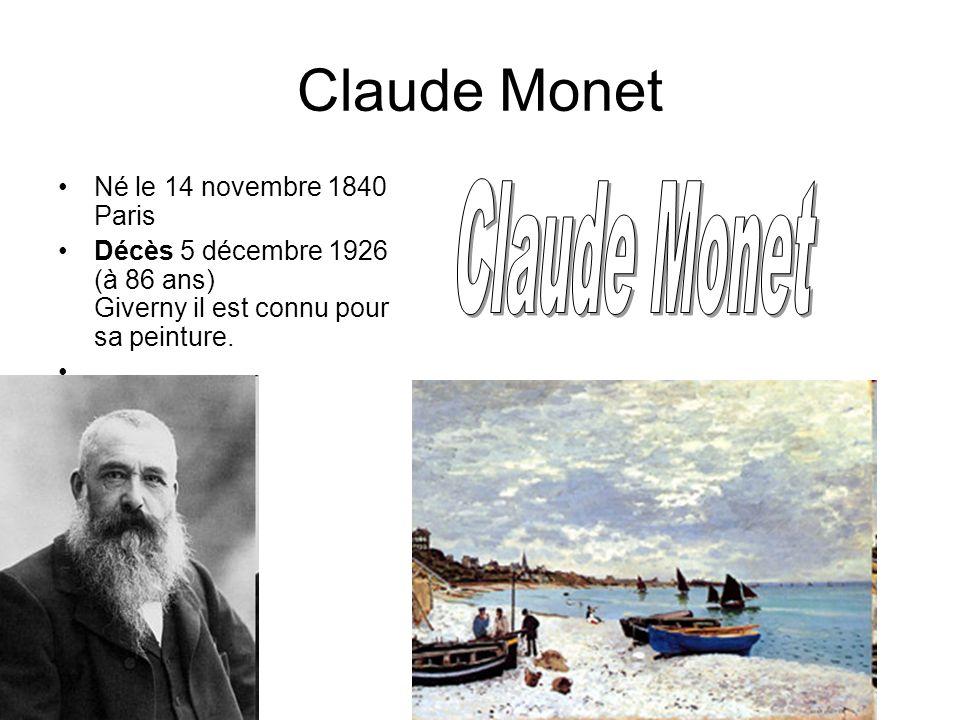 Claude Monet Né le 14 novembre 1840 Paris Décès 5 décembre 1926 (à 86 ans) Giverny il est connu pour sa peinture.