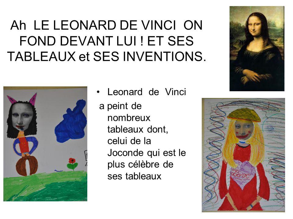 Ah LE LEONARD DE VINCI ON FOND DEVANT LUI ! ET SES TABLEAUX et SES INVENTIONS. Leonard de Vinci a peint de nombreux tableaux dont, celui de la Joconde