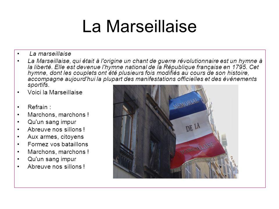 La Marseillaise La marseillaise La Marseillaise, qui était à l'origine un chant de guerre révolutionnaire est un hymne à la liberté. Elle est devenue